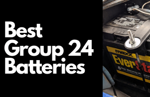 Best Group 24 Batteries For 2021 (Detailed Review)