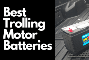 Best Deep Cycle Battery For Trolling Motor (Detailed Review)