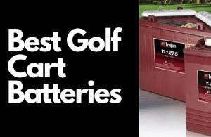 Top 5 Best Golf Cart Batteries in 2021