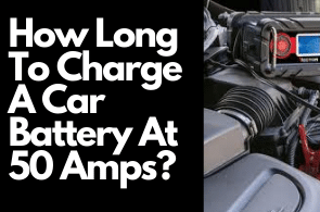 How Long To Charge A Car Battery At 50 Amps: Guide 2021
