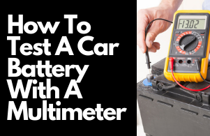 How To Test a Car Battery With A Multimeter: Guide 2021