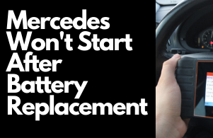 Mercedes Won't Start After Battery Replacement: Ways to Fix