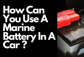How Can You Use A Marine Battery In A Car