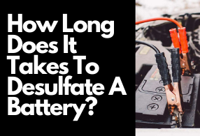 How Long Does It Takes To Desulfate A Battery – 2021 Guide